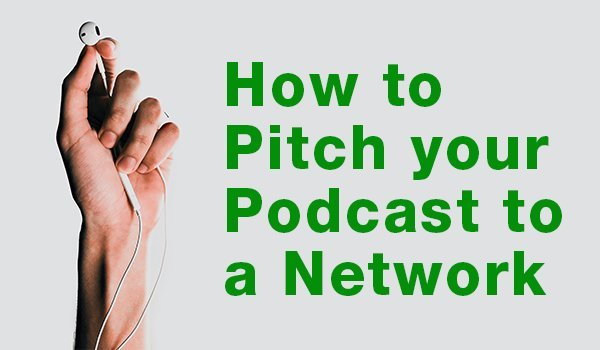 pitch your podcast to a network